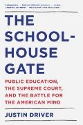 Schoolhouse Gate Public Education the Supreme Court & the Battle for the American Mind