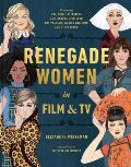 Renegade Women in Film & TV 50 Trailblazers in Film & TV