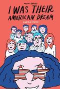 I Was Their American Dream A Graphic Memoir