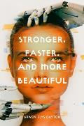 Stronger Faster & More Beautiful