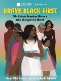 Brave Black First 50+ African American Women Who Changed the World