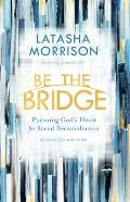 Be the Bridge Pursuing Gods Heart for Racial Reconciliation