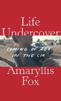 Life Undercover Coming of Age in the CIA