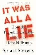 It Was All a Lie How the Republican Party Became Donald Trump