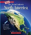 North America (a True Book: The Seven Continents)
