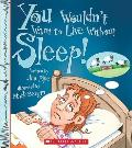 You Wouldn't Want to Live Without Sleep! (You Wouldn't Want to Live Without...)