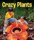 Crazy Plants (a True Book: Incredible Plants!)