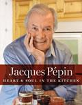 Jacques Pepin: Heart and Soul in the Kitchen