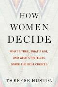 How Women Decide Whats True Whats Not & What Strategies Spark the Best Choices