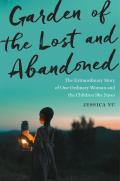 Garden of the Lost & Abandoned The Extraordinary Story of One Ordinary Woman & the Children She Saves