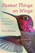 Fastest Things on Wings Rescuing Hummingbirds in Hollywood