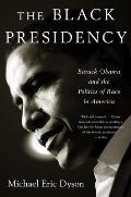 Black Presidency Barack Obama & the Politics of Race in America