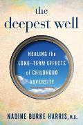 The Deepest Well: Healing the Long Term Effects of Childhood Adversity