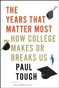Years That Matter Most How College Makes or Breaks Us