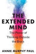 Extended Mind Power of Thinking Outside the Brain