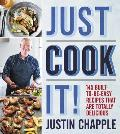 Just Cook It 145 Built to Be Easy Recipes That Are Totally Delicious