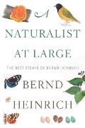 Naturalist at Large The Best Essays of Bernd Heinrich