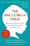 Whole Brain Child 12 Revolutionary Strategies to Nurture Your Childs Developing Mind