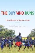 The Boy Who Runs: The Odyssey of Julius Achon