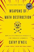 Weapons of Math Destruction How Big Data Increases Inequality & Threatens Democracy