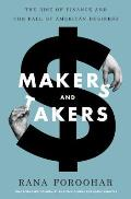 Makers & Takers The Rise of Finance & the Fall of American Business
