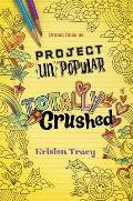 Project UnPopular Book 2 Totally Crushed
