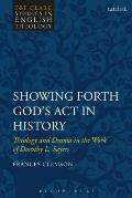 Showing Forth God's ACT in History: Theology and Drama in the Work of Dorothy L. Sayers