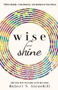 Wise & Shine Think Clearly Live Deeply Be Someone You Value