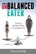 The Unbalanced Eater: Finding Freedom from Eating Disorders