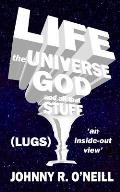 Life, the Universe, God, and all that Stuff: 'an inside-out view'