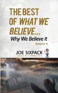 The Best of What We Believe... Why We Believe It: Volume Three