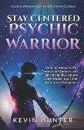Stay Centered Psychic Warrior: A Psychic Medium's Trip Through the Darkness and Light of the Physical and Spirit Worlds, and Other Paranormal Phenome