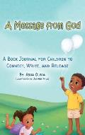 A Message from God: A Book Journal for Children to Connect, Write, and Release