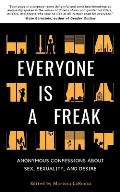 Everyone Is a Freak: Anonymous Confessions About Sex, Sexuality, and Desire