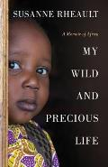 My Wild and Precious Life: A Memoir of Africa