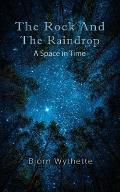 The Rock and the Raindrop: A Space in Time
