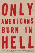 Only Americans Burn in Hell - Signed Edition