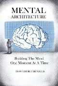 Mental Architecture: Building The Mind One Moment At A Time