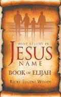 Must Believe in Jesus' Name: Book of Elijah