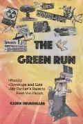 The Green Run: Family, Coverups and Lies, My Father's Race to Save the Planet