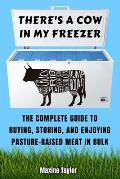 There's a Cow in My Freezer: The Complete Guide to Buying, Storing, and Enjoying Pasture-Raised Meat in Bulk