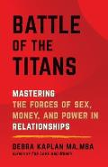 Battle of the Titans: Mastering the Forces of Sex, Money, and Power in Relationships