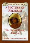 Dear America Picture of Freedom the Diary of Clotee a Slave Girl Belmont Plantation Virginia 1859