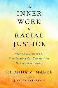 Inner Work of Racial Justice Healing Ourselves & Transforming Our Communities Through Mindfulness