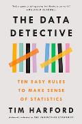 Data Detective Ten Easy Rules to Make Sense of Statistics