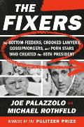 Fixers The Bottom Feeders Crooked Lawyers Gossipmongers & Porn Stars Who Created the 45th President