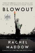 Blowout: Corrupted Democracy, Rogue State Russia, and the Richest, Most Destructive Industry on Earth - Large Print Edition