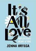 It's All Love: Reflections for Your Heart & Soul