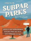 Subpar Parks Americas Most Extraordinary National Parks & Their Least Impressed Visitors