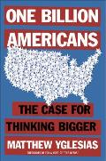 One Billion Americans The Case for Thinking Bigger